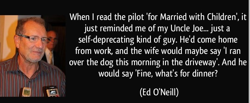 quote-when-i-read-the-pilot-for-married-with-children-it-just-reminded-me-of-my-uncle-joe-just-a-ed-o-neill-137937